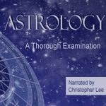 """Astrology: A Thorough Examination"" Narrated by Christopher Lee"
